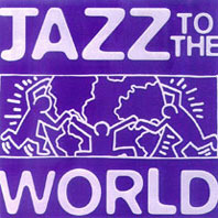 Jazz To The World